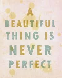 Beautiful thing never perfect