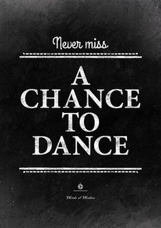 Never miss a chance todance