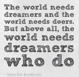 The world needs dreamers who do